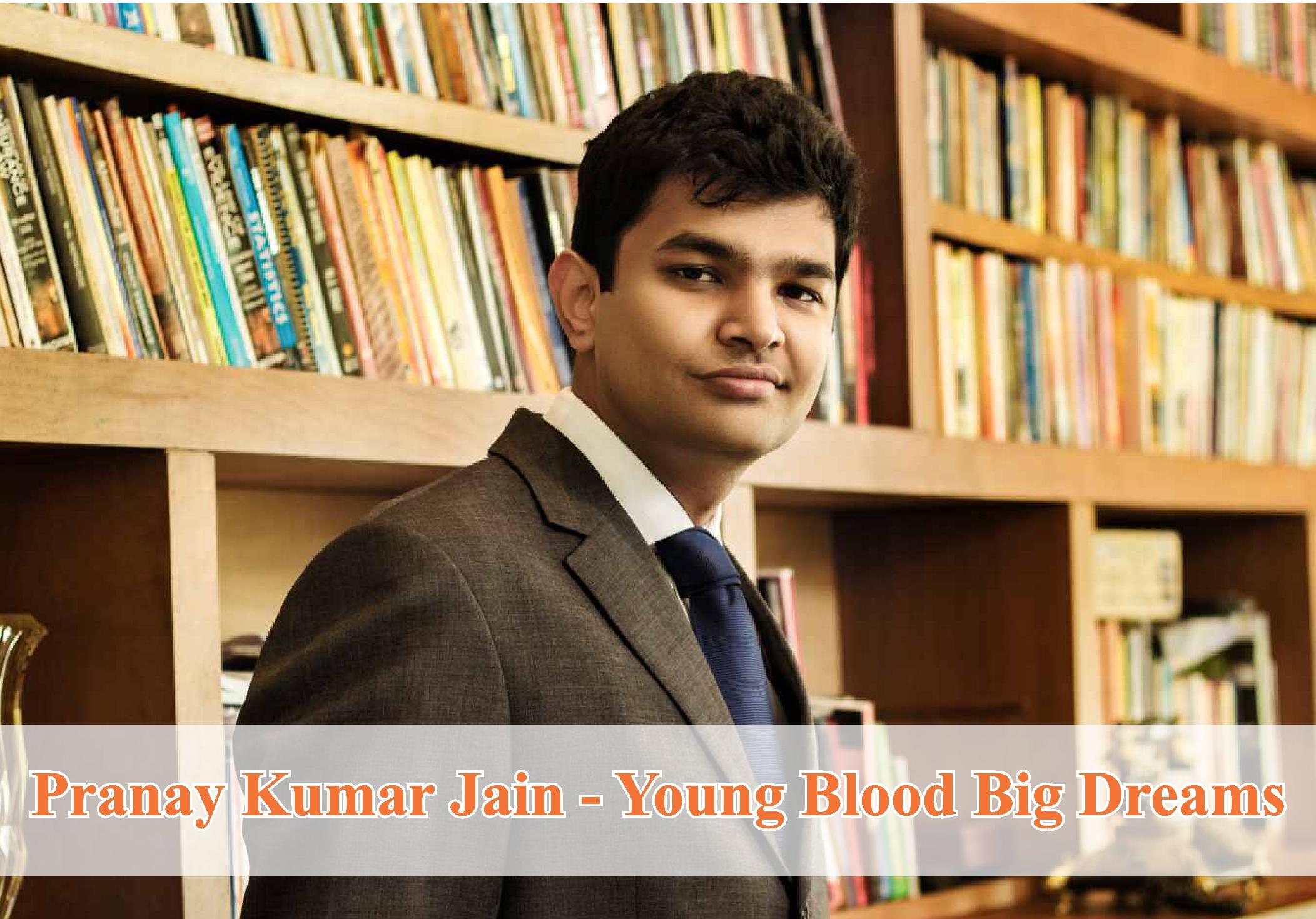 Pranay Kumar Jain – Young Blood Big Dreams – Pranay Jain